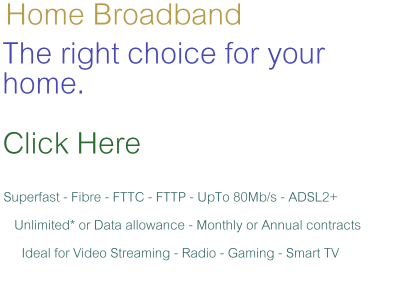 Click here to find out more about our home broadband packages